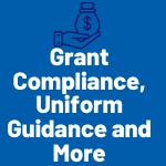 Grant Compliance, Uniform Guidance and more