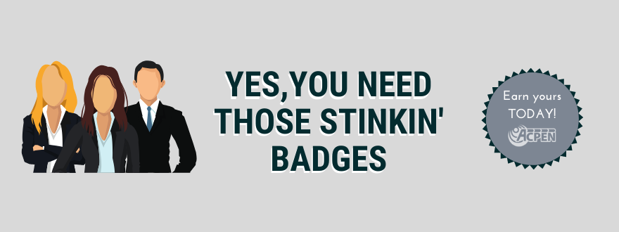 Yes You Need Those Stinking  Badges