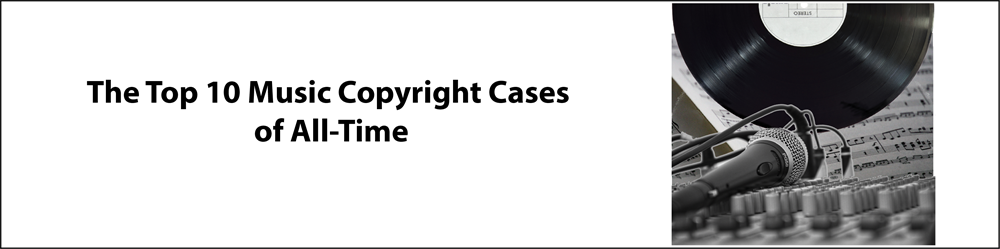 The Top 10 Music Copyright Cases of All-Time