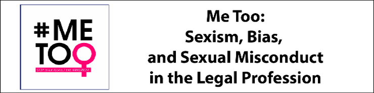 Me Too: Sexism, Bias, and Sexual Misconduct in the Legal Profession (P