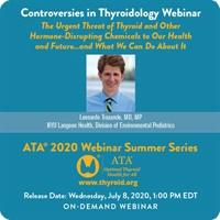 Controversies in Thyroidology Webinar The Urgent Threat of Thyroid and Other Hormone-Disrupting Chemicals to Our Health and Future…and What We Can Do About It