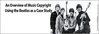 Rock n Roll Law Intellectual Property/Copyright Series: An Overview of Music Copyright Law Using the Beatles as a Case Study 1