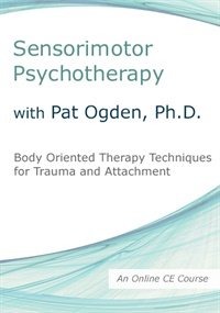 Image of Sensorimotor Psychotherapy with Pat Ogden, Ph.D.: Body Oriented Therap