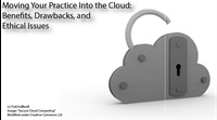 Moving Your Practice Into the Cloud - Benefits, Drawbacks and Ethical Issues 1