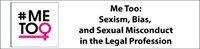 Me Too: Sexism, Bias, and Sexual Misconduct in the Legal Profession 2