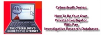 Cybersleuth Investigative Series: How To Be Your Own Private Investigator With Pay Investigative Research Databases 1