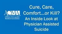 Image of Cure, Care, Comfort…or Kill? An Inside Look at Physician Assisted Suic