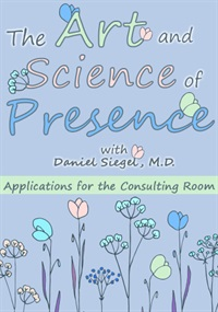 Image of The Art and Science of Presence:  Applications for the Consulting Room