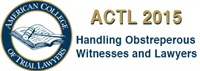 Image of ACTL 2015 - Handling Obstreperous Witnesses and Lawyers