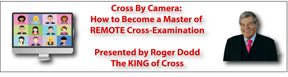 Cross By Camera: How to Become a Master of REMOTE Cross-Examination