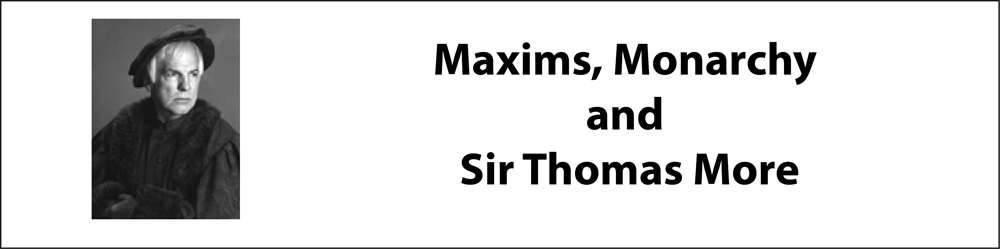 Maxims, Monarchy and Sir Thomas More