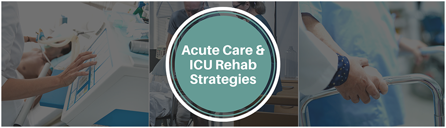 Acute Care & ICU Rehab Strategies