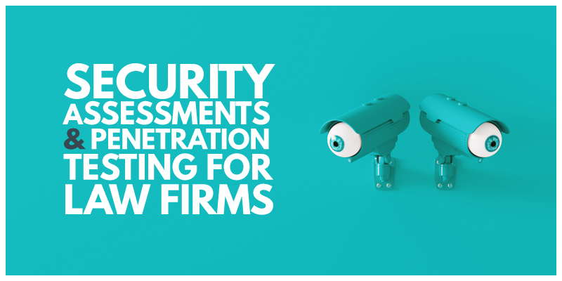 Security Assessments and Penetration Testing for Law Firms