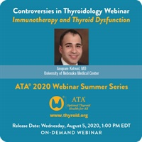 Controversies in Thyroidology Webinar Immunotherapy and Thyroid Dysfunction