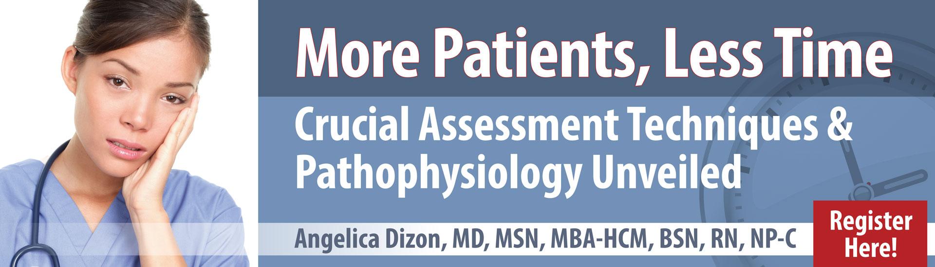 More Patients, Less Time: Crucial Assessment Techniques & Pathophysiology Unveiled