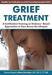Grief Treatment: A Certification Training on Evidence-Based Approaches to Care Across the Lifespan