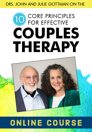Drs. John and Julie Gottman on the 10 Core Principles for Effective Couples Therapy