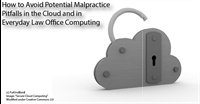 How to Avoid Potential Malpractice Pitfalls in the Cloud and in Everyday Law Office Computing 1
