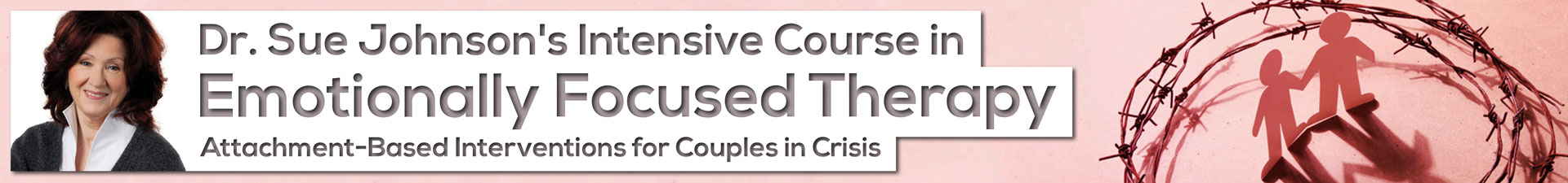 Dr. Sue Johnson's Intensive Course in Emotionally Focused Therapy