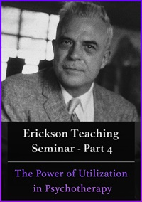 Image of A Teaching Seminar with Milton Erickson Part 4 - The Power of Utilizat