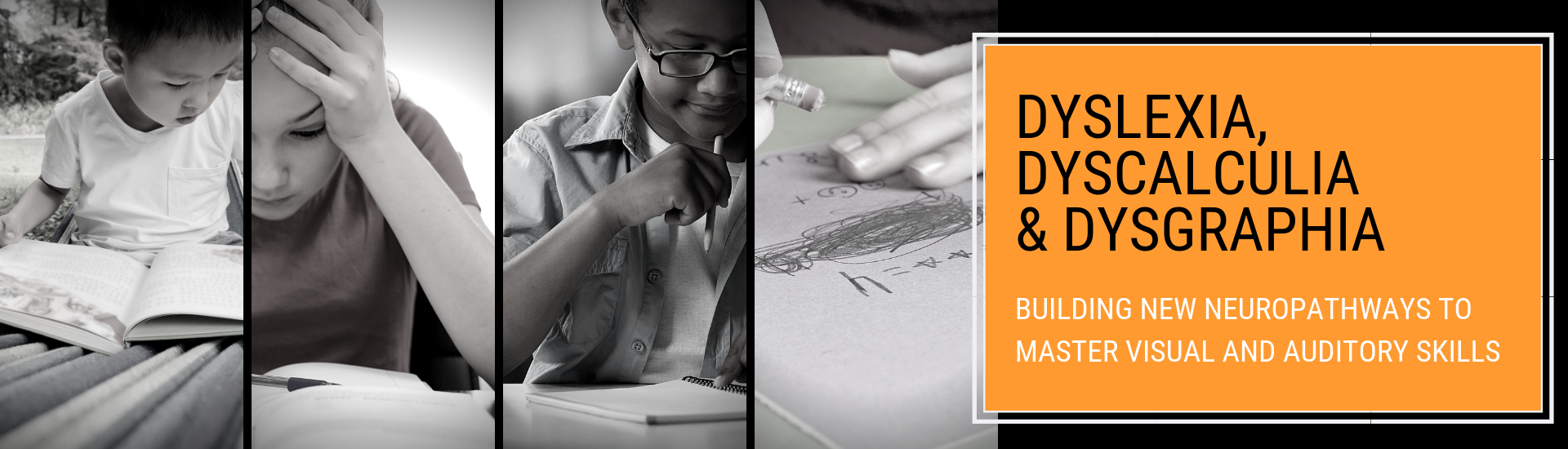 Dyslexia, Dyscalculia & Dysgraphia: Building NEW Neuropathways to Master Visual and Auditory Skills