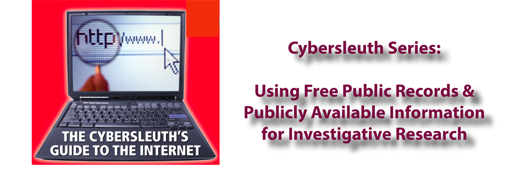 Cybersleuth Investigative Series...Using Free Public Records and Publi