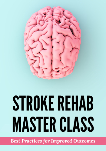 Stroke Rehab Master Class: Best Practices for Improved Outcomes
