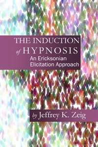 Image of The Induction of Hypnosis: An Ericksonian Elicitation Approach