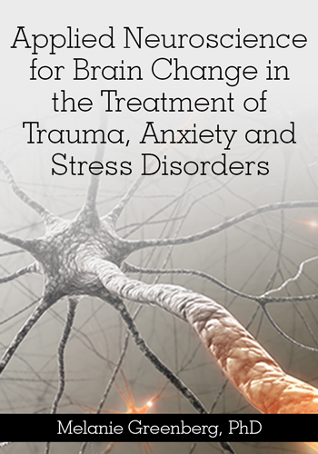Applied Neuroscience for Brain Change in the Treatment of Trauma, Anxiety and Stress Disorders