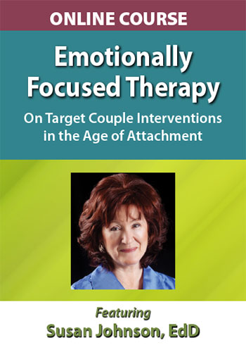 Online Course: Emotionally Focused Therapy with Dr. Sue Johnson