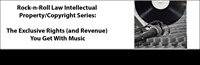 Rock-n-Roll Law Intellectual Property/Copyright Series: The Exclusive Rights (and Revenue) You Get With Music 1