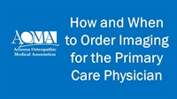 Image of How and When to Order Imaging for the Primary Care Physician